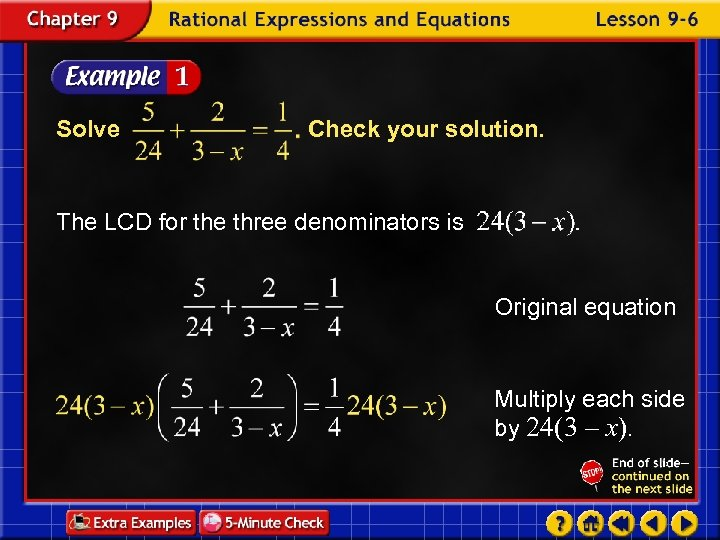 Solve Check your solution. The LCD for the three denominators is Original equation Multiply
