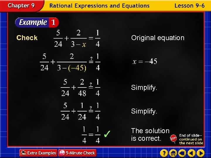 Check Original equation Simplify. The solution is correct.