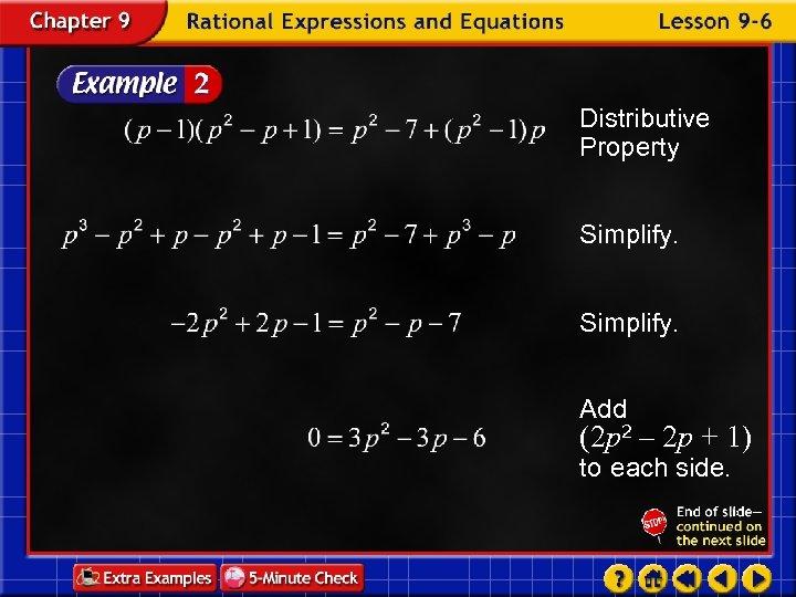 Distributive Property Simplify. Add (2 p 2 – 2 p + 1) to each