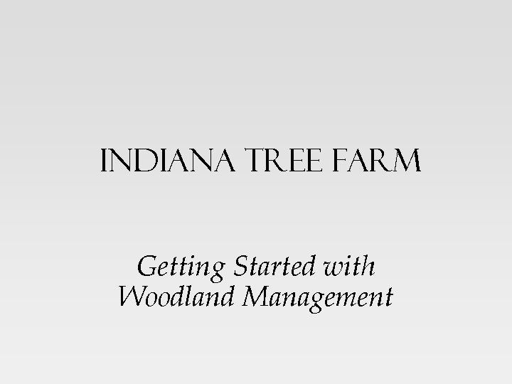 Indiana Tree Farm Getting Started with Woodland Management