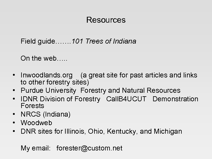 Resources Field guide……. 101 Trees of Indiana On the web…. . • Inwoodlands. org