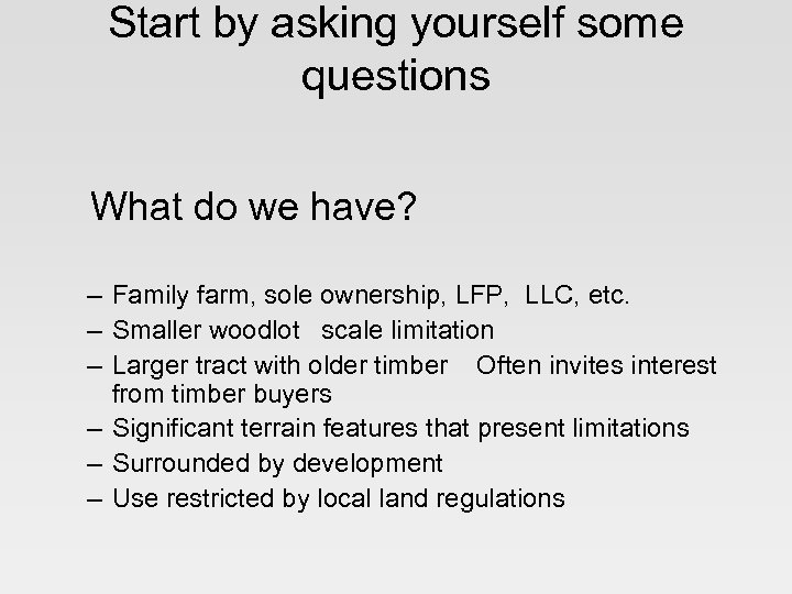Start by asking yourself some questions What do we have? – Family farm, sole