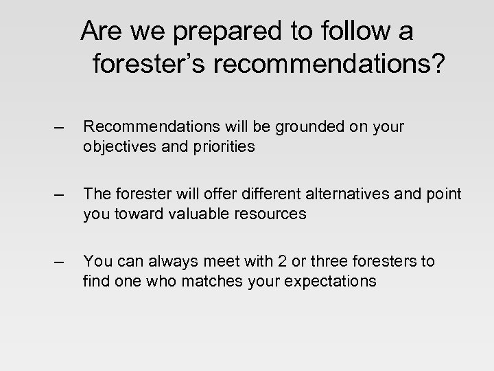 Are we prepared to follow a forester's recommendations? – Recommendations will be grounded on