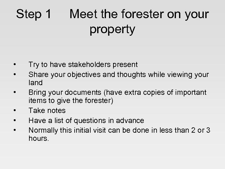 Step 1 • • • Meet the forester on your property Try to have