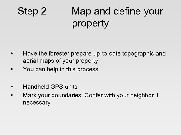 Step 2 • • Map and define your property Have the forester prepare up-to-date