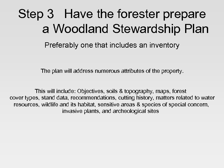 Step 3 Have the forester prepare a Woodland Stewardship Plan Preferably one that includes