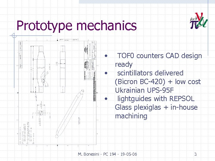 Prototype mechanics • • • TOF 0 counters CAD design ready scintillators delivered (Bicron