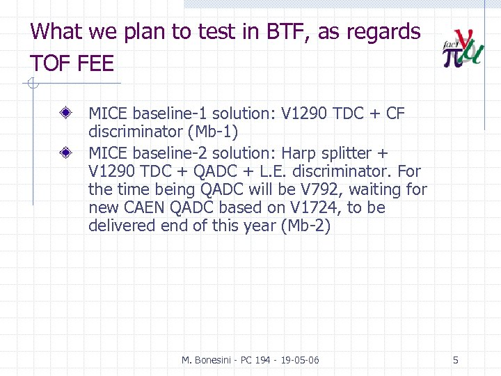 What we plan to test in BTF, as regards TOF FEE MICE baseline-1 solution: