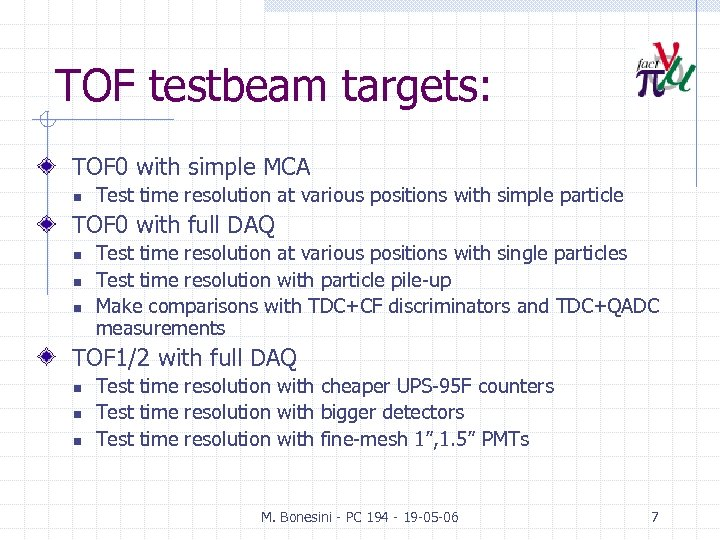 TOF testbeam targets: TOF 0 with simple MCA n Test time resolution at various