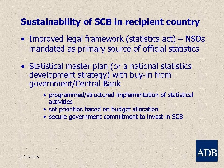 Sustainability of SCB in recipient country • Improved legal framework (statistics act) – NSOs