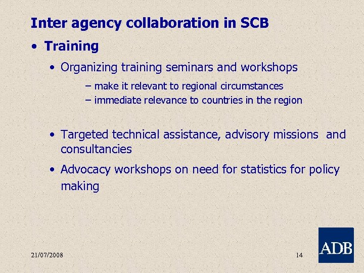 Inter agency collaboration in SCB • Training • Organizing training seminars and workshops –