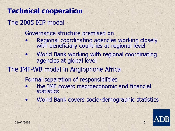 Technical cooperation The 2005 ICP modal Governance structure premised on • Regional coordinating agencies
