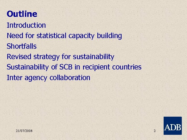 Outline Introduction Need for statistical capacity building Shortfalls Revised strategy for sustainability Sustainability of