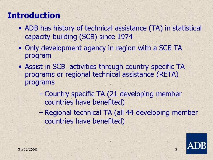 Introduction • ADB has history of technical assistance (TA) in statistical capacity building (SCB)