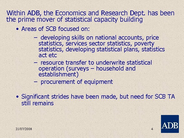 Within ADB, the Economics and Research Dept. has been the prime mover of statistical