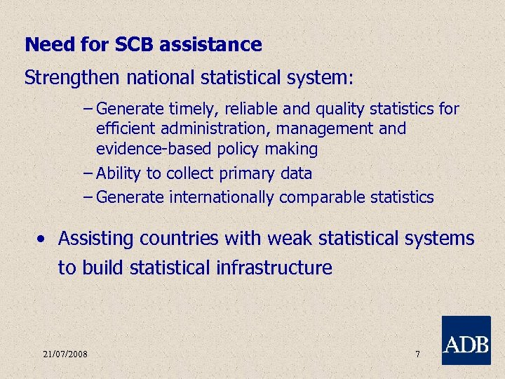 Need for SCB assistance Strengthen national statistical system: – Generate timely, reliable and quality