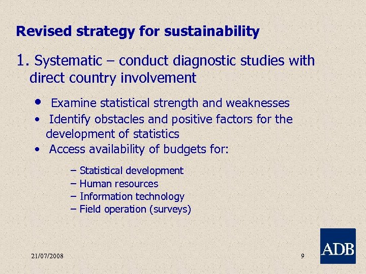 Revised strategy for sustainability 1. Systematic – conduct diagnostic studies with direct country involvement