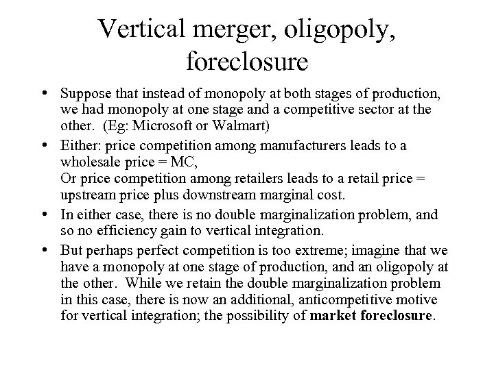 Vertical merger, oligopoly, foreclosure • Suppose that instead of monopoly at both stages of
