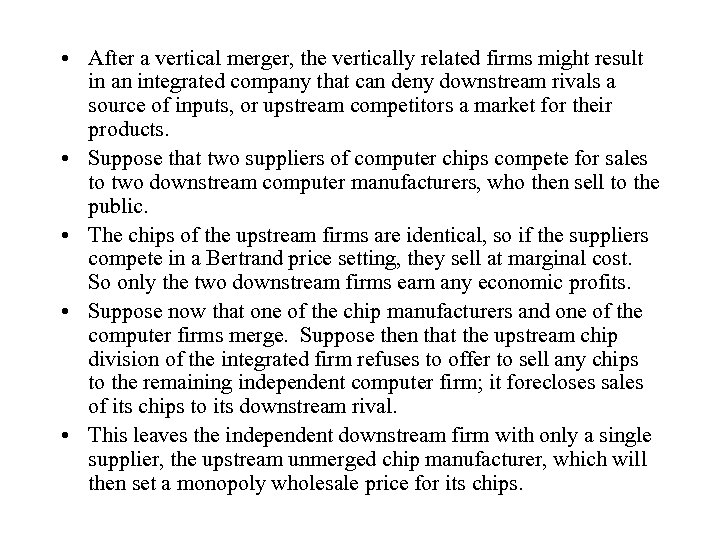 • After a vertical merger, the vertically related firms might result in an
