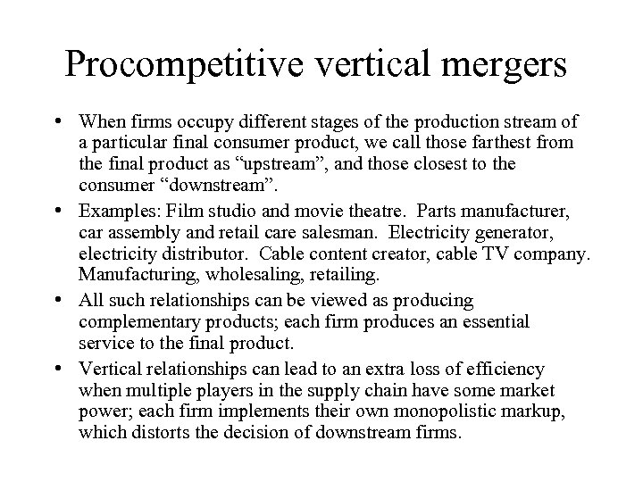 Procompetitive vertical mergers • When firms occupy different stages of the production stream of