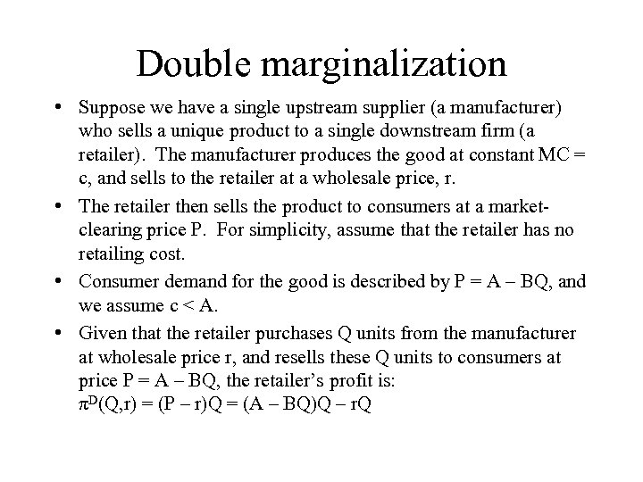 Double marginalization • Suppose we have a single upstream supplier (a manufacturer) who sells