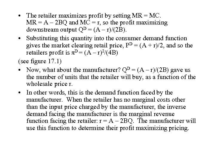 • The retailer maximizes profit by setting MR = MC. MR = A