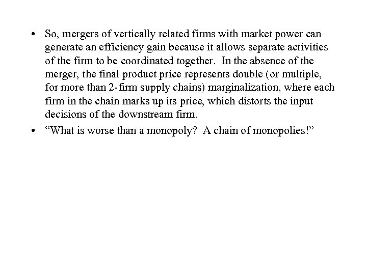 • So, mergers of vertically related firms with market power can generate an