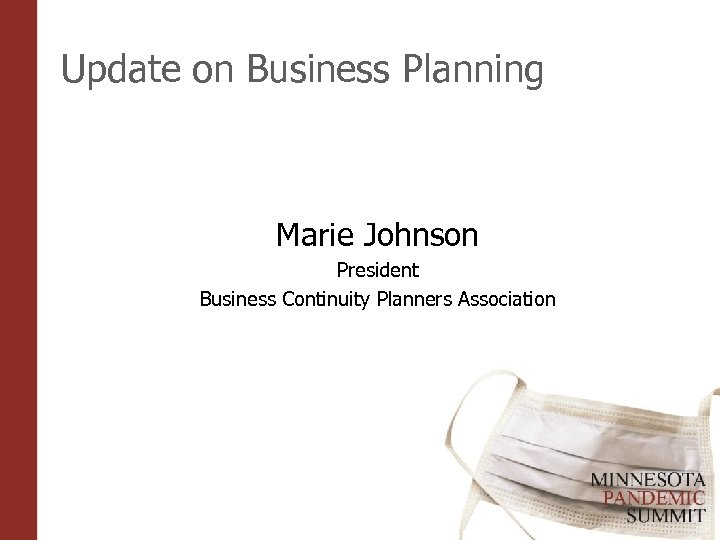 Update on Business Planning Marie Johnson President Business Continuity Planners Association