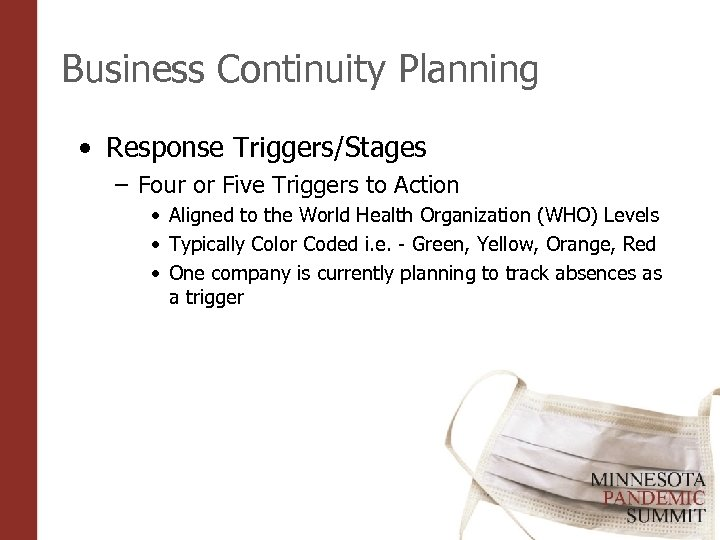 Business Continuity Planning • Response Triggers/Stages – Four or Five Triggers to Action •