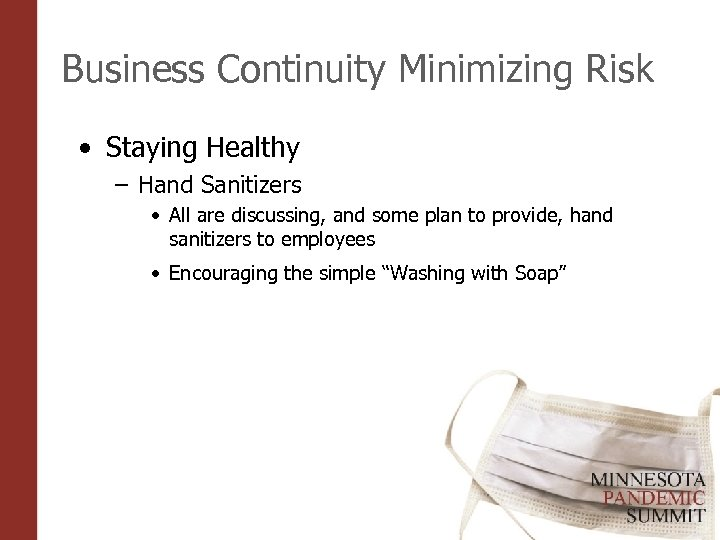 Business Continuity Minimizing Risk • Staying Healthy – Hand Sanitizers • All are discussing,