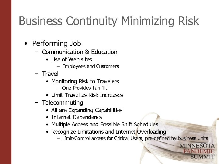 Business Continuity Minimizing Risk • Performing Job – Communication & Education • Use of