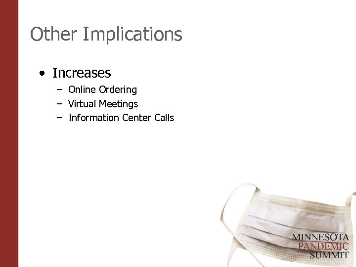 Other Implications • Increases – Online Ordering – Virtual Meetings – Information Center Calls