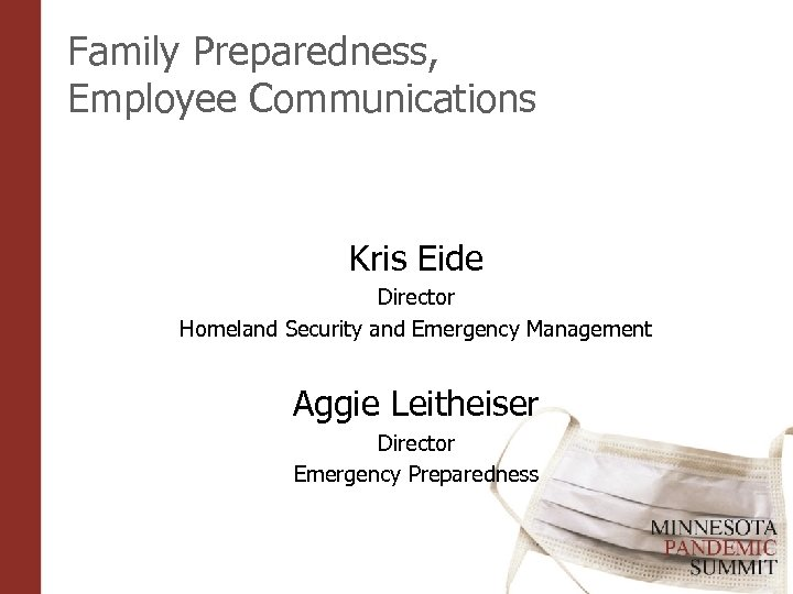 Family Preparedness, Employee Communications Kris Eide Director Homeland Security and Emergency Management Aggie Leitheiser