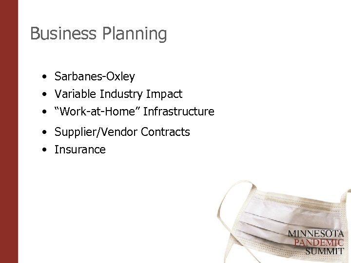 "Business Planning • Sarbanes-Oxley • Variable Industry Impact • ""Work-at-Home"" Infrastructure • Supplier/Vendor Contracts"