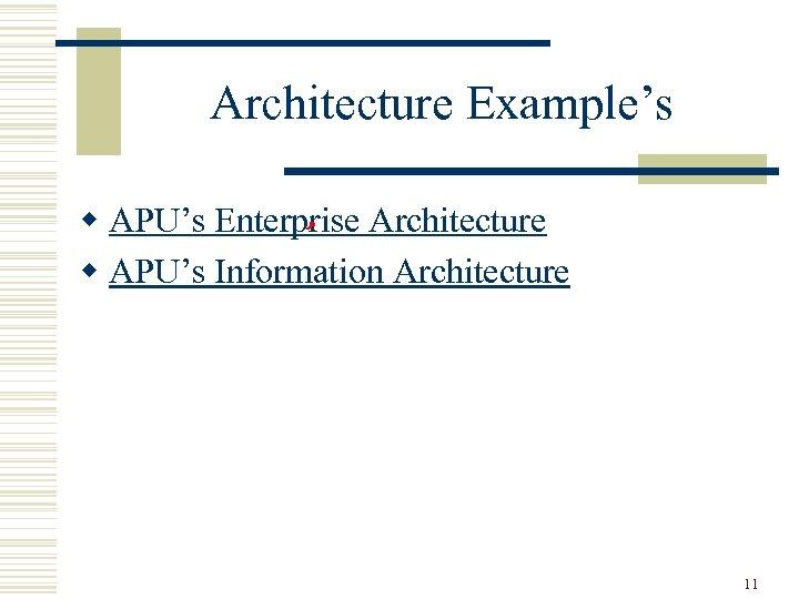 Architecture Example's w APU's Enterprise Architecture w APU's Information Architecture 11