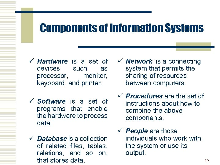 Components of Information Systems ü Hardware is a set of devices such as processor,