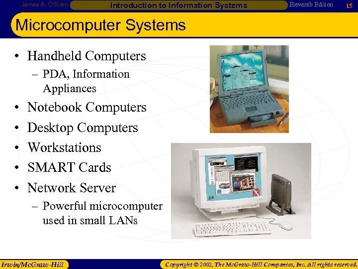 James A. O'Brien Introduction to Information Systems Eleventh Edition 15 Microcomputer Systems • Handheld