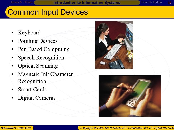 James A. O'Brien Introduction to Information Systems Eleventh Edition 17 Common Input Devices •