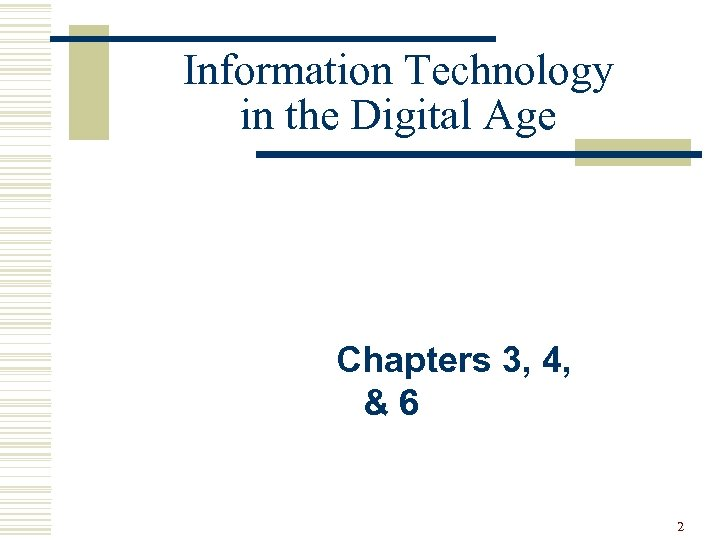 Information Technology in the Digital Age Chapters 3, 4, &6 2
