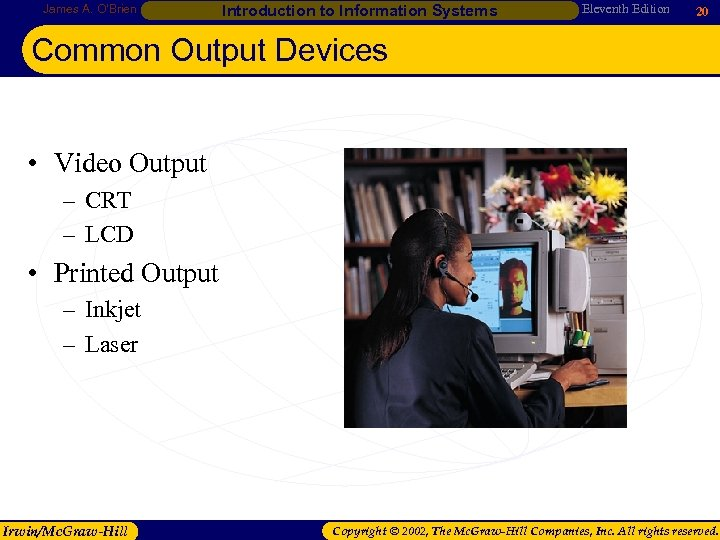 James A. O'Brien Introduction to Information Systems Eleventh Edition 20 Common Output Devices •