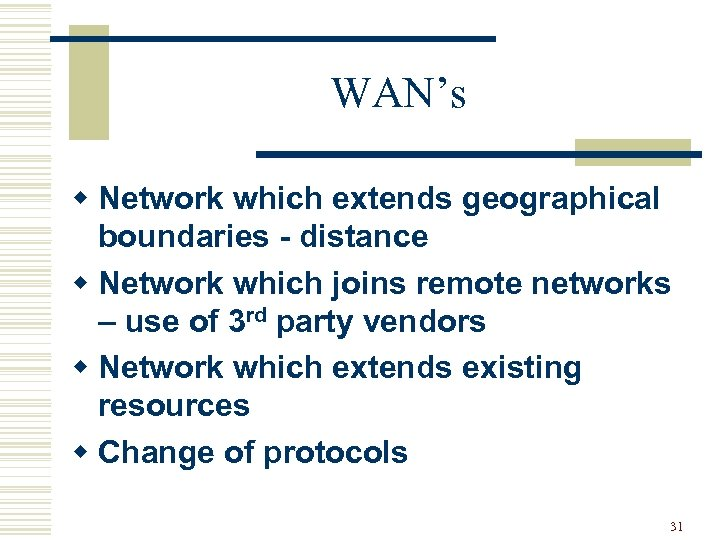 WAN's w Network which extends geographical boundaries - distance w Network which joins remote
