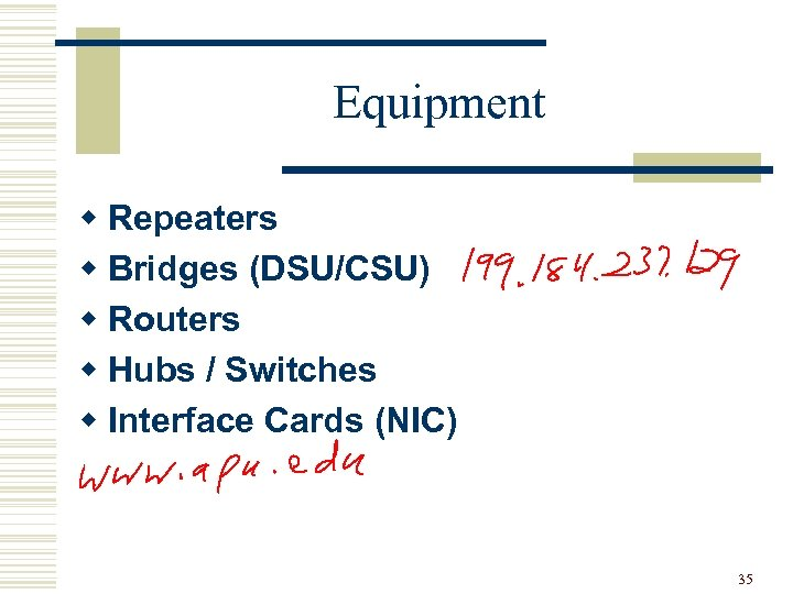 Equipment w Repeaters w Bridges (DSU/CSU) w Routers w Hubs / Switches w Interface