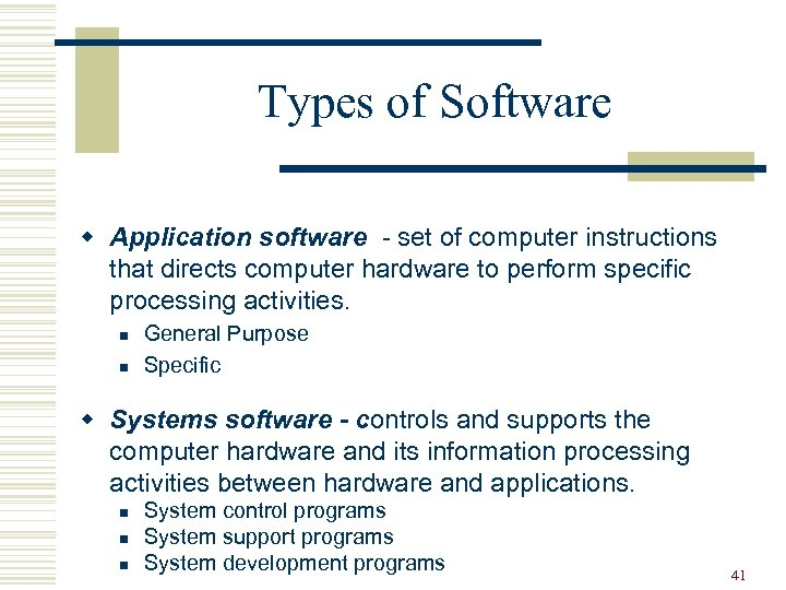 Types of Software w Application software - set of computer instructions that directs computer