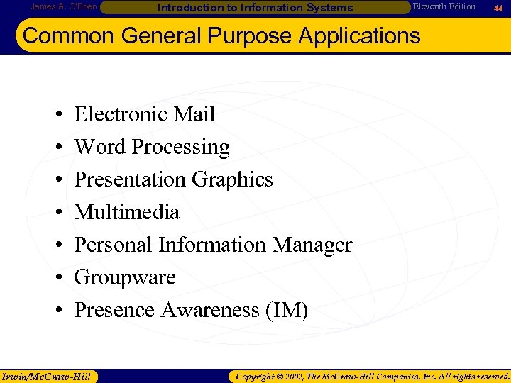 James A. O'Brien Introduction to Information Systems Eleventh Edition 44 Common General Purpose Applications