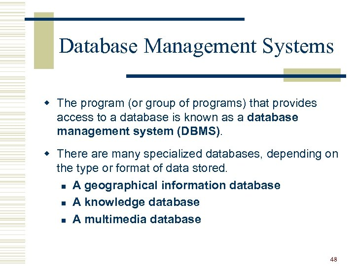 Database Management Systems w The program (or group of programs) that provides access to