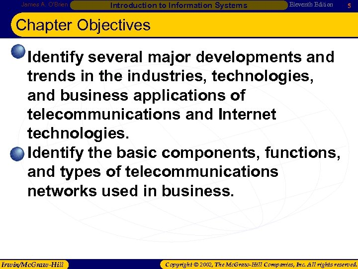 James A. O'Brien Introduction to Information Systems Eleventh Edition 5 Chapter Objectives • Identify