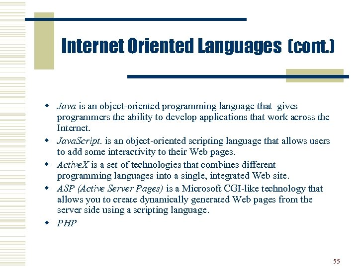 Internet Oriented Languages (cont. ) w Java is an object-oriented programming language that gives