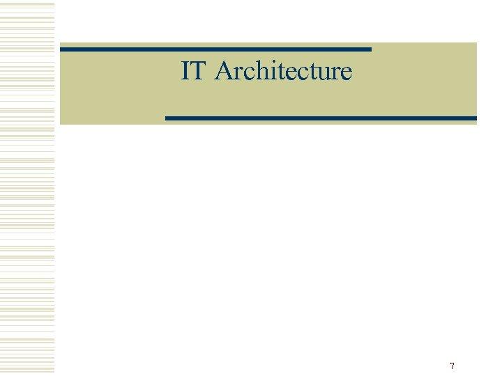 IT Architecture 7