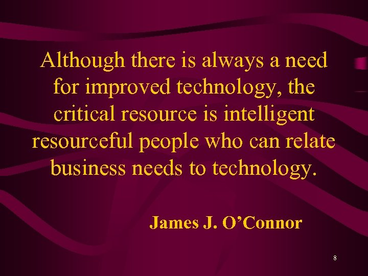 Although there is always a need for improved technology, the critical resource is intelligent