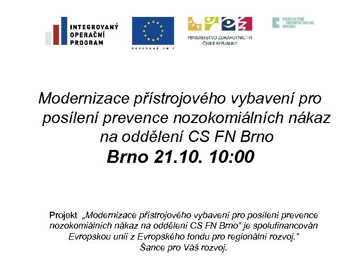 Modernizace přístrojového vybavení pro posílení prevence nozokomiálních nákaz na oddělení CS FN Brno 21.